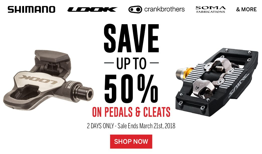 2 Days Only - Save up to 50% on Pedals & Cleats - Sale Ends March 21, 2018