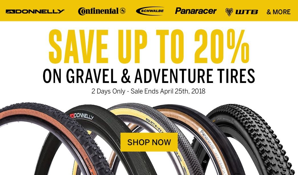 2 Days Only - Save up to 20 on Gravel/Adventure Tires - Sale Ends April 25, 2018