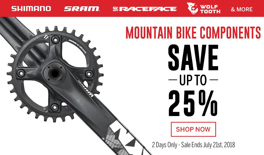 2 Days Only - Save up to 25 on MTB Components - Sale Ends July 21st, 2018
